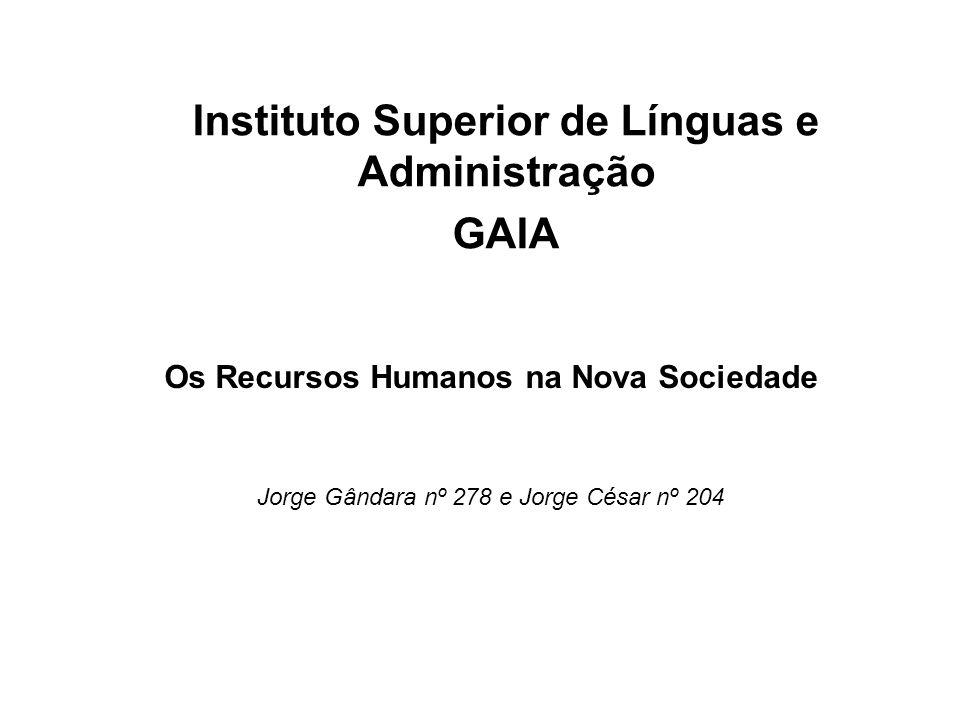 Os Recursos Humanos na Nova Sociedade Jorge Gândara nº 278 e Jorge César nº 204 Instituto Superior de Línguas e Administração GAIA