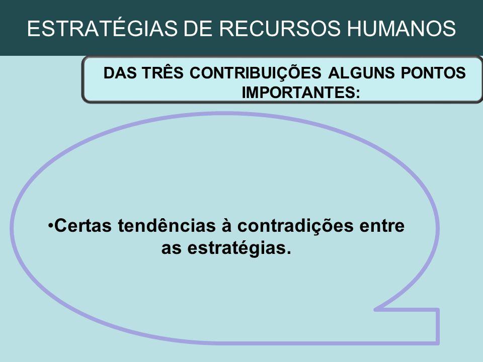 ESTRATÉGIAS DE RECURSOS HUMANOS DAS TRÊS CONTRIBUIÇÕES ALGUNS PONTOS IMPORTANTES: Certas tendências à contradições entre as estratégias.