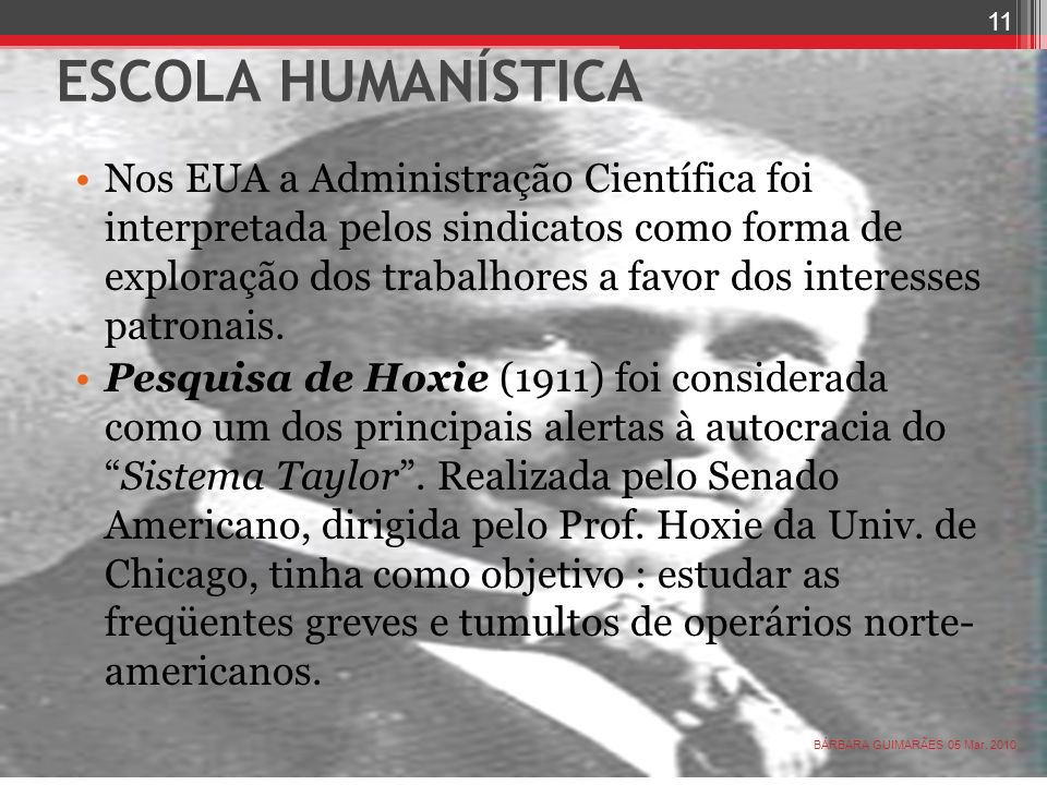 ESCOLA HUMANÍSTICA Nos EUA a Administração Científica foi interpretada pelos sindicatos como forma de exploração dos trabalhores a favor dos interesse