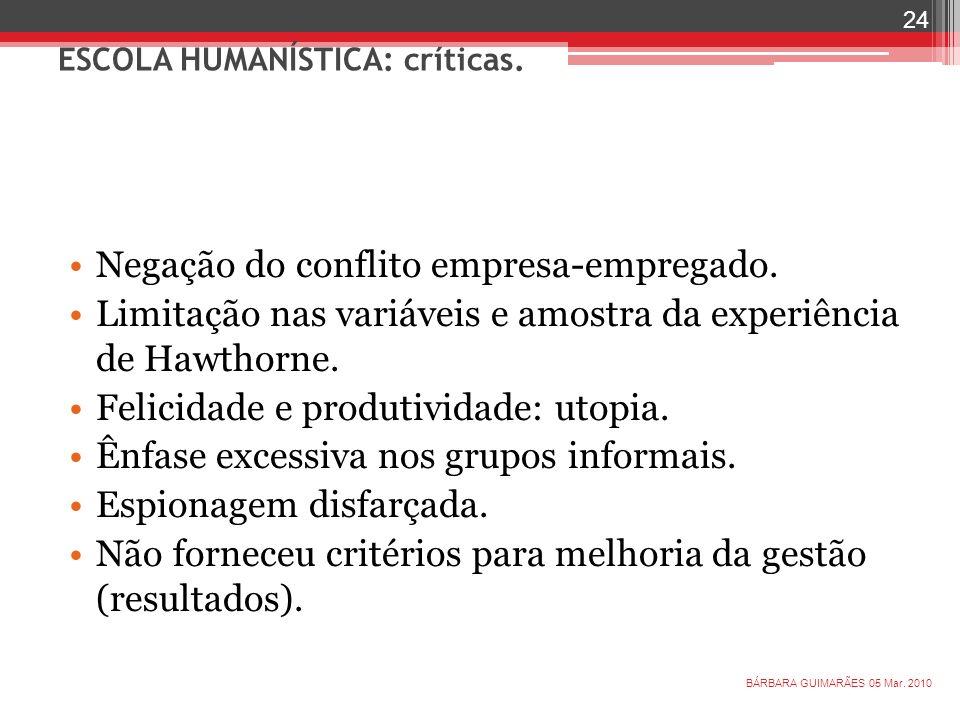 ESCOLA HUMANÍSTICA: críticas. Negação do conflito empresa-empregado. Limitação nas variáveis e amostra da experiência de Hawthorne. Felicidade e produ