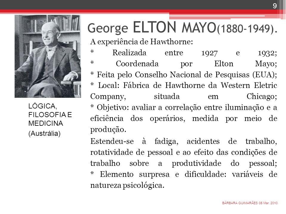 George ELTON MAYO (1880-1949). A experiência de Hawthorne: * Realizada entre 1927 e 1932; * Coordenada por Elton Mayo; * Feita pelo Conselho Nacional