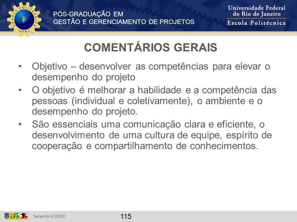 PÓS-GRADUAÇÃO EM GESTÃO E GERENCIAMENTO DE PROJETOS Setembro/2010 115 COMENTÁRIOS GERAIS Objetivo – desenvolver as competências para elevar o desempen