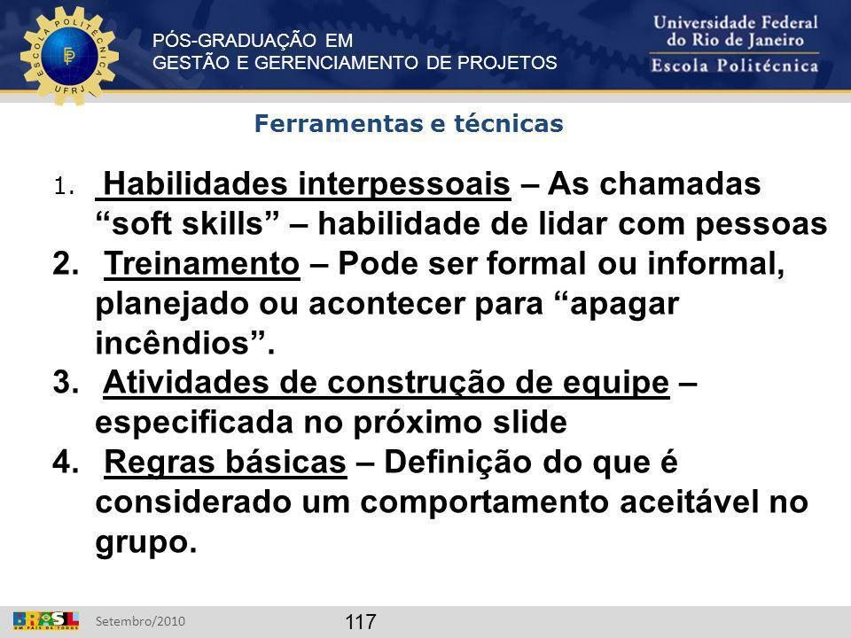 PÓS-GRADUAÇÃO EM GESTÃO E GERENCIAMENTO DE PROJETOS Setembro/2010 117 Ferramentas e técnicas 1. Habilidades interpessoais – As chamadas soft skills –