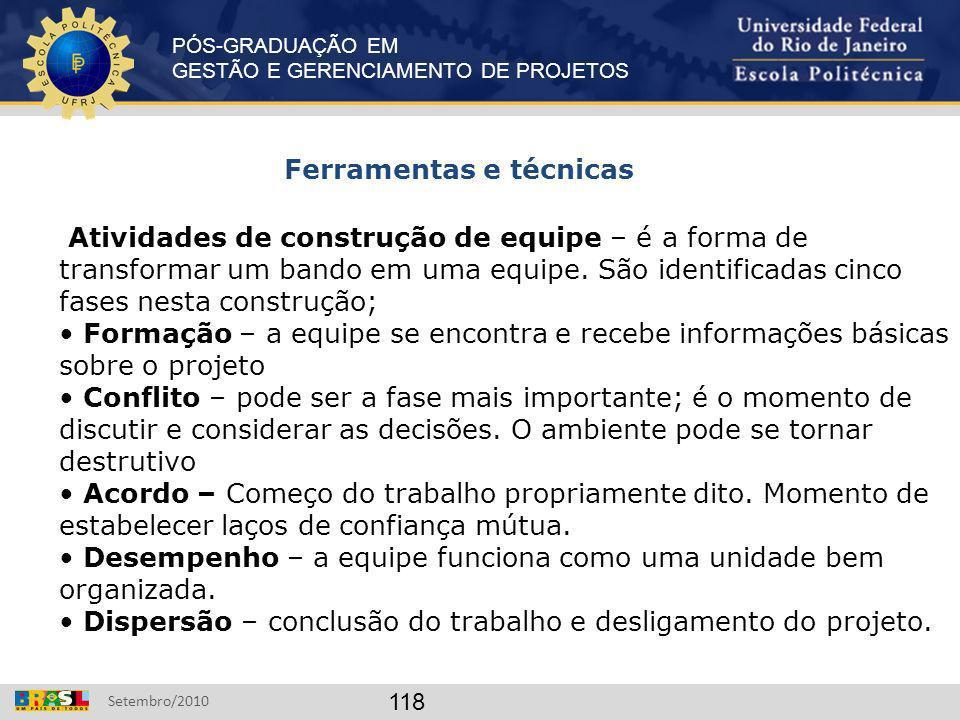 PÓS-GRADUAÇÃO EM GESTÃO E GERENCIAMENTO DE PROJETOS Setembro/2010 118 Ferramentas e técnicas Atividades de construção de equipe – é a forma de transfo
