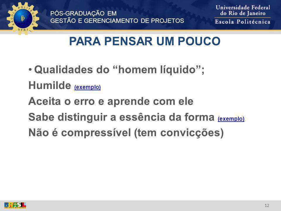 PÓS-GRADUAÇÃO EM GESTÃO E GERENCIAMENTO DE PROJETOS 12 PARA PENSAR UM POUCO Qualidades do homem líquido; Humilde (exemplo) (exemplo) Aceita o erro e a