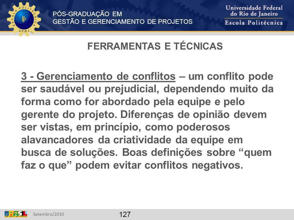 PÓS-GRADUAÇÃO EM GESTÃO E GERENCIAMENTO DE PROJETOS Setembro/2010 127 FERRAMENTAS E TÉCNICAS 3 - Gerenciamento de conflitos – um conflito pode ser sau