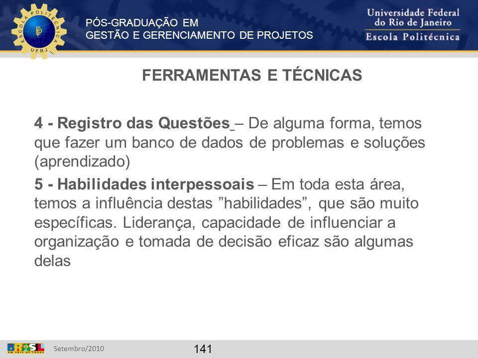 PÓS-GRADUAÇÃO EM GESTÃO E GERENCIAMENTO DE PROJETOS Setembro/2010 141 FERRAMENTAS E TÉCNICAS 4 - Registro das Questões – De alguma forma, temos que fa