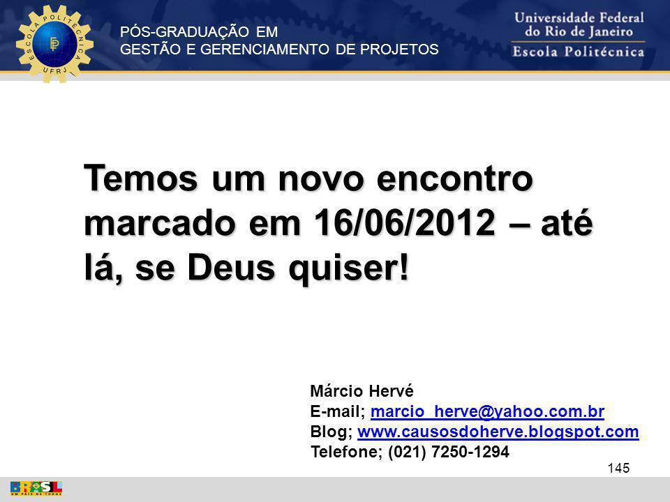 PÓS-GRADUAÇÃO EM GESTÃO E GERENCIAMENTO DE PROJETOS Temos um novo encontro marcado em 16/06/2012 – até lá, se Deus quiser! Márcio Hervé E-mail; marcio