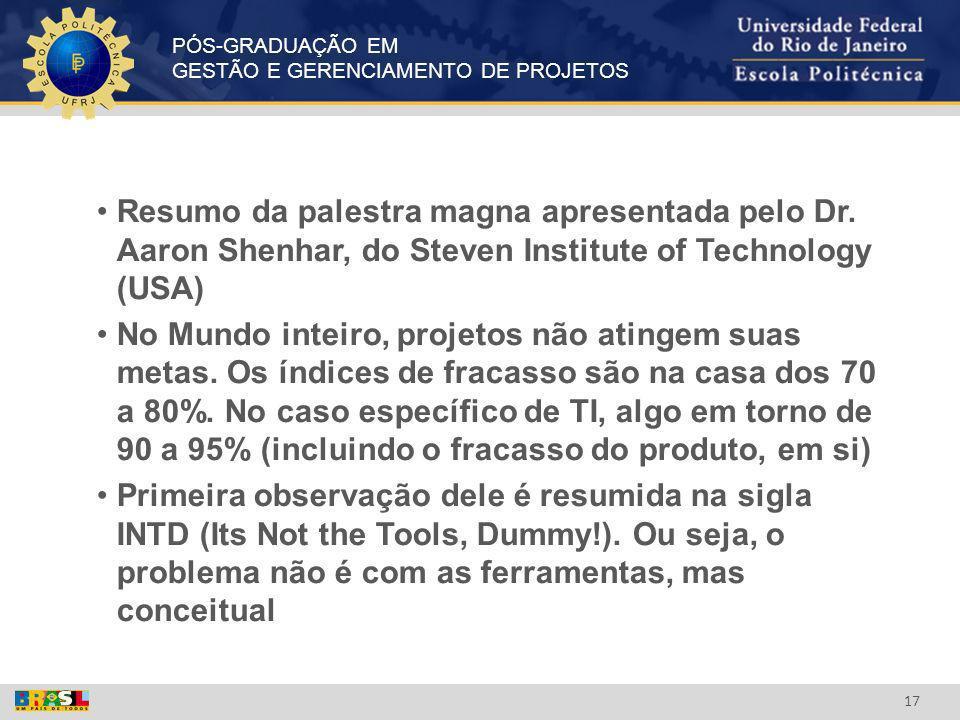 PÓS-GRADUAÇÃO EM GESTÃO E GERENCIAMENTO DE PROJETOS 17 Resumo da palestra magna apresentada pelo Dr. Aaron Shenhar, do Steven Institute of Technology
