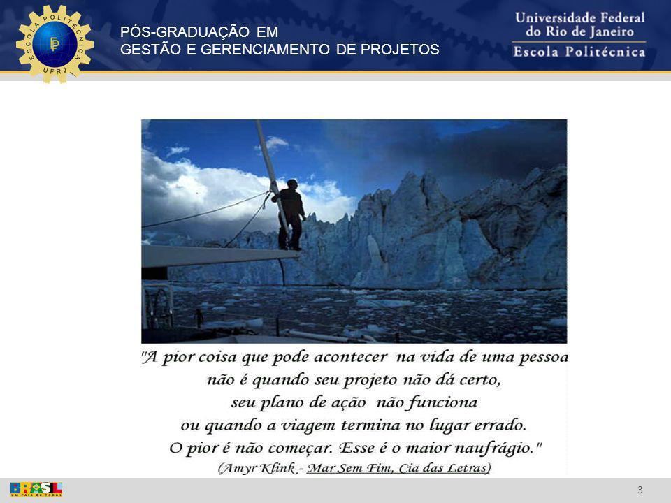 PÓS-GRADUAÇÃO EM GESTÃO E GERENCIAMENTO DE PROJETOS 14 New ideas, with traditional values, for a changing world (Lema da Stone & Webster Management consultants) (volta)