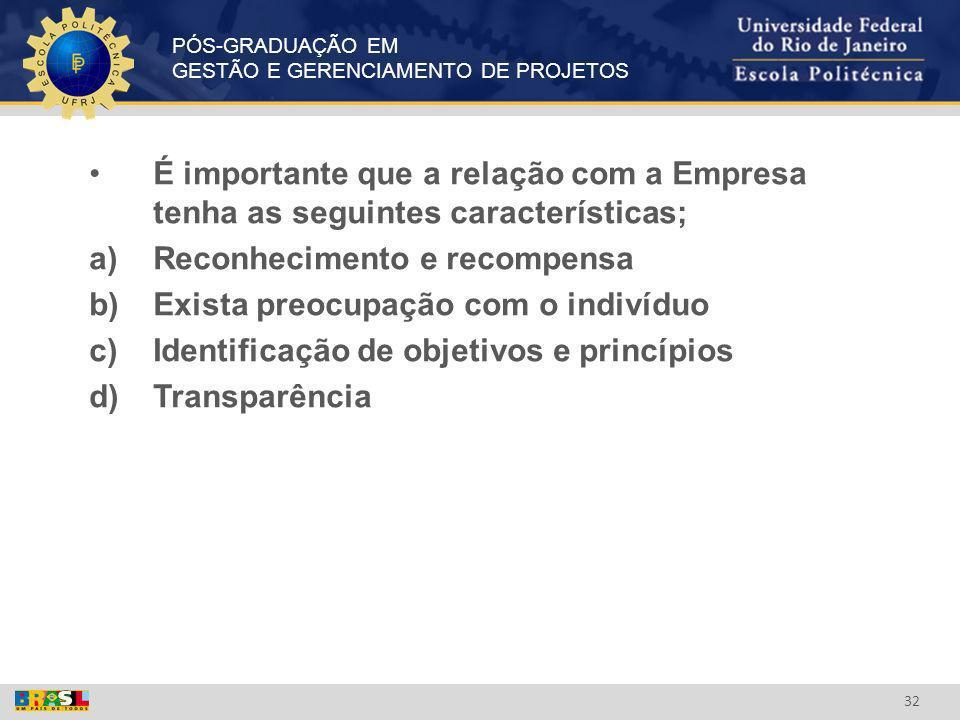 PÓS-GRADUAÇÃO EM GESTÃO E GERENCIAMENTO DE PROJETOS 32 É importante que a relação com a Empresa tenha as seguintes características; a)Reconhecimento e