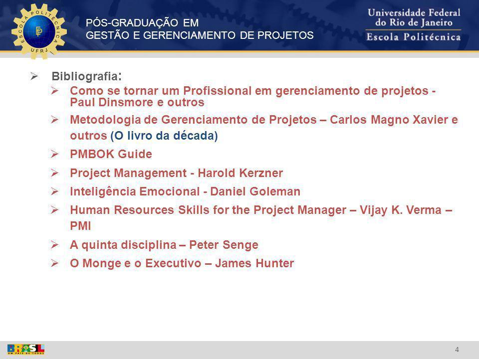 PÓS-GRADUAÇÃO EM GESTÃO E GERENCIAMENTO DE PROJETOS 4 Bibliografia : Como se tornar um Profissional em gerenciamento de projetos - Paul Dinsmore e out