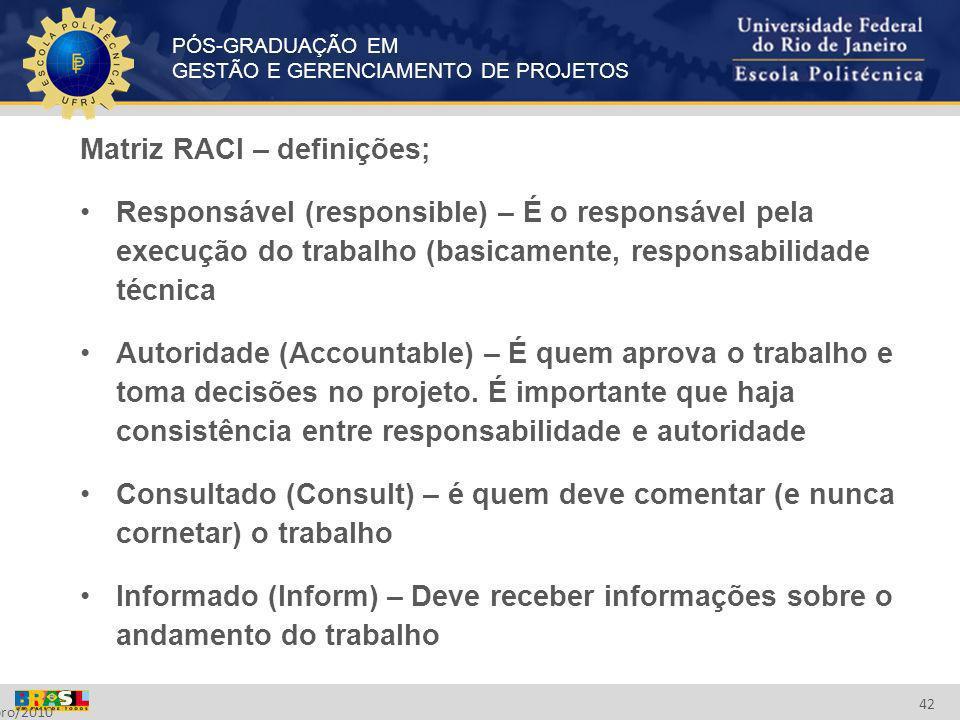 PÓS-GRADUAÇÃO EM GESTÃO E GERENCIAMENTO DE PROJETOS Setembro/2010 42 Matriz RACI – definições; Responsável (responsible) – É o responsável pela execuç