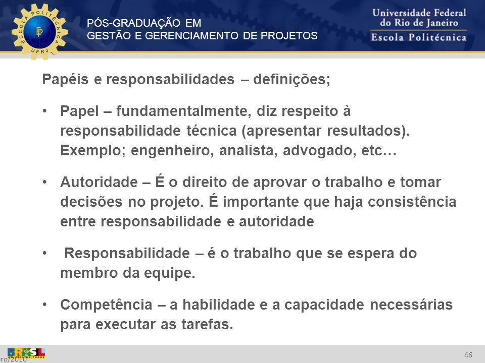 PÓS-GRADUAÇÃO EM GESTÃO E GERENCIAMENTO DE PROJETOS Setembro/2010 46 Papéis e responsabilidades – definições; Papel – fundamentalmente, diz respeito à