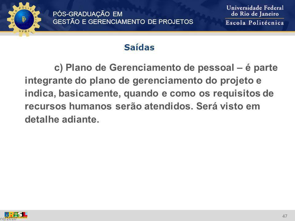 PÓS-GRADUAÇÃO EM GESTÃO E GERENCIAMENTO DE PROJETOS Setembro/2010 47 c) Plano de Gerenciamento de pessoal – é parte integrante do plano de gerenciamen