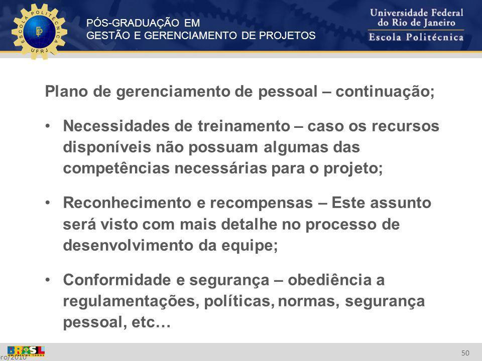 PÓS-GRADUAÇÃO EM GESTÃO E GERENCIAMENTO DE PROJETOS Setembro/2010 50 Plano de gerenciamento de pessoal – continuação; Necessidades de treinamento – ca