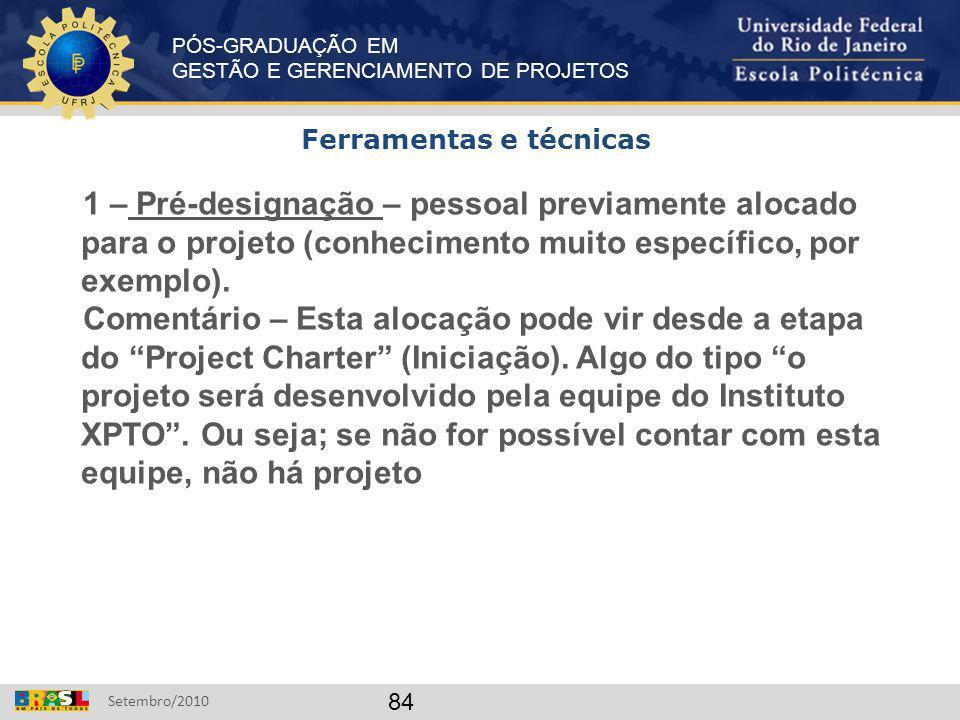 PÓS-GRADUAÇÃO EM GESTÃO E GERENCIAMENTO DE PROJETOS Setembro/2010 84 1 – Pré-designação – pessoal previamente alocado para o projeto (conhecimento mui