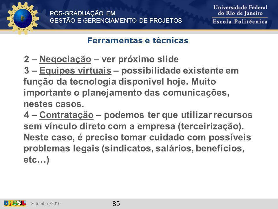 PÓS-GRADUAÇÃO EM GESTÃO E GERENCIAMENTO DE PROJETOS Setembro/2010 85 2 – Negociação – ver próximo slide 3 – Equipes virtuais – possibilidade existente