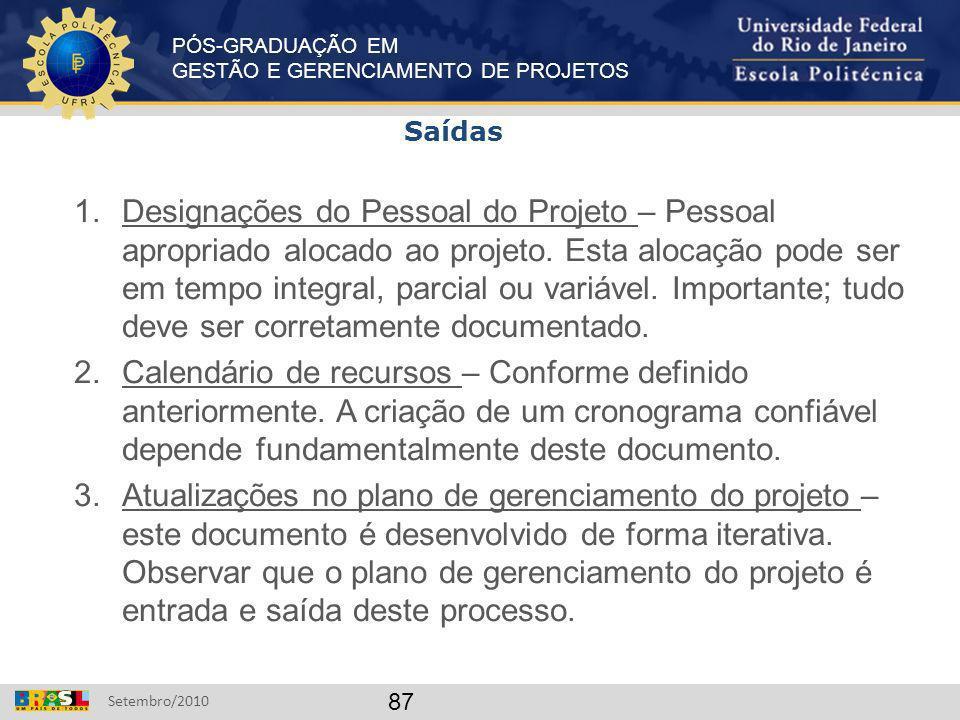 PÓS-GRADUAÇÃO EM GESTÃO E GERENCIAMENTO DE PROJETOS Setembro/2010 87 1.Designações do Pessoal do Projeto – Pessoal apropriado alocado ao projeto. Esta