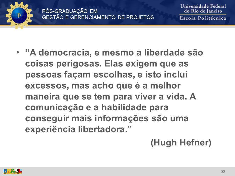 PÓS-GRADUAÇÃO EM GESTÃO E GERENCIAMENTO DE PROJETOS 99 A democracia, e mesmo a liberdade são coisas perigosas. Elas exigem que as pessoas façam escolh