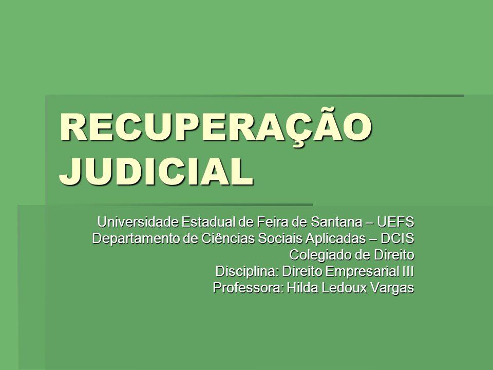 RECUPERAÇÃO JUDICIAL Universidade Estadual de Feira de Santana – UEFS Departamento de Ciências Sociais Aplicadas – DCIS Colegiado de Direito Disciplin