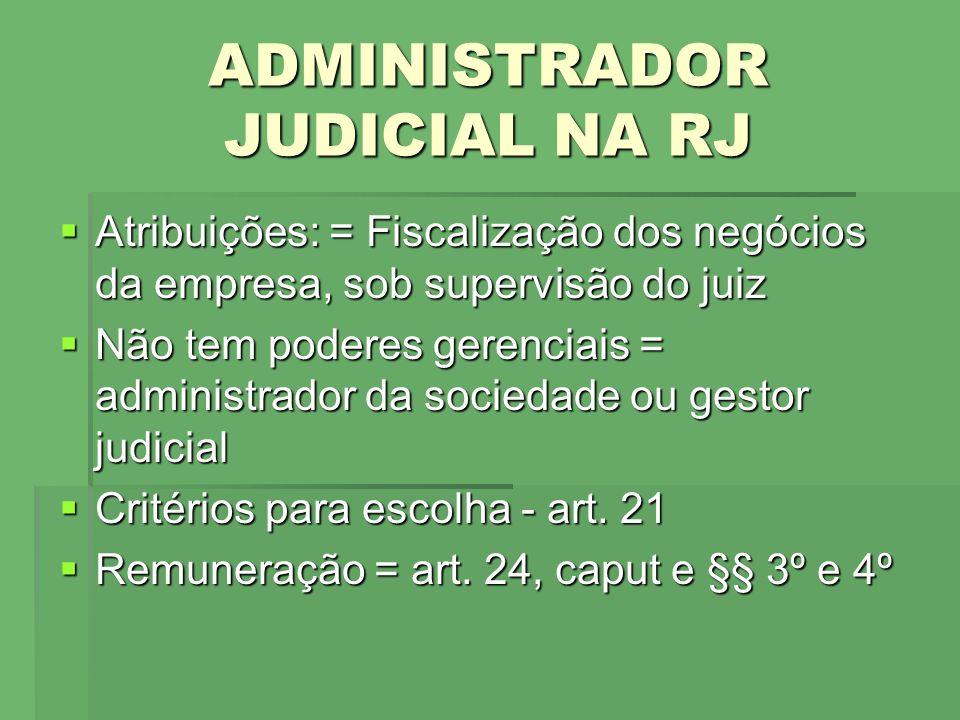 ADMINISTRADOR JUDICIAL NA RJ Atribuições: = Fiscalização dos negócios da empresa, sob supervisão do juiz Atribuições: = Fiscalização dos negócios da e