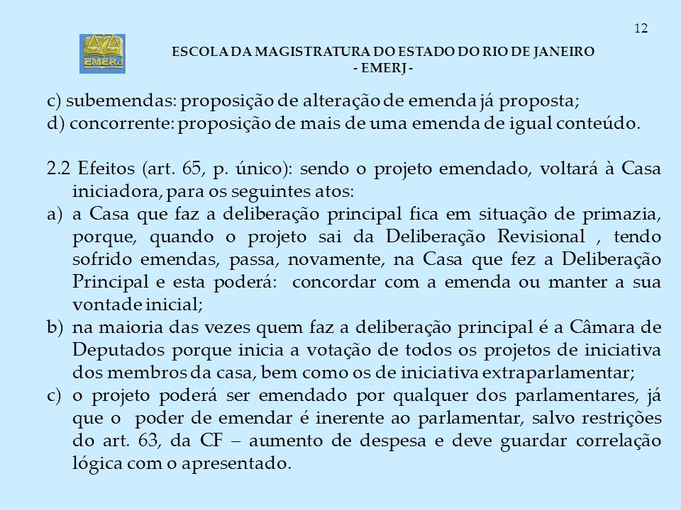 ESCOLA DA MAGISTRATURA DO ESTADO DO RIO DE JANEIRO - EMERJ - 12 c) subemendas: proposição de alteração de emenda já proposta; d) concorrente: proposiç