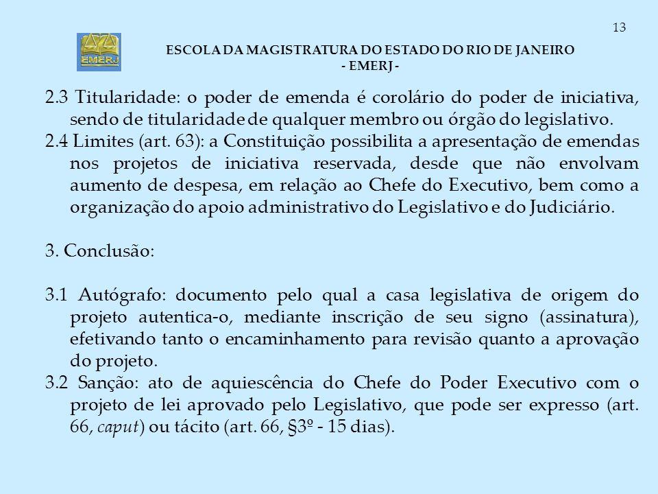 ESCOLA DA MAGISTRATURA DO ESTADO DO RIO DE JANEIRO - EMERJ - 13 2.3 Titularidade: o poder de emenda é corolário do poder de iniciativa, sendo de titul