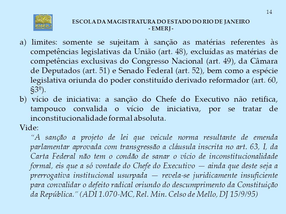ESCOLA DA MAGISTRATURA DO ESTADO DO RIO DE JANEIRO - EMERJ - 14 a) limites: somente se sujeitam à sanção as matérias referentes às competências legisl