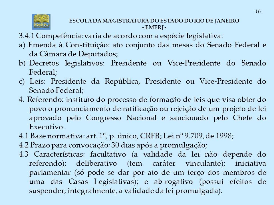 ESCOLA DA MAGISTRATURA DO ESTADO DO RIO DE JANEIRO - EMERJ - 16 3.4.1 Competência: varia de acordo com a espécie legislativa: a) Emenda à Constituição