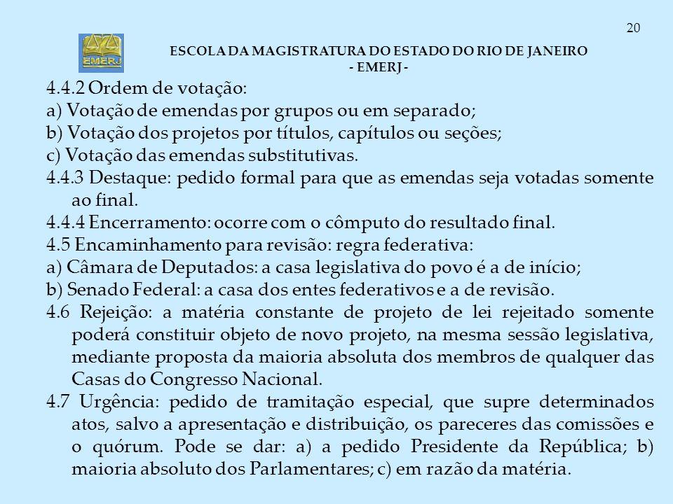 ESCOLA DA MAGISTRATURA DO ESTADO DO RIO DE JANEIRO - EMERJ - 20 4.4.2 Ordem de votação: a) Votação de emendas por grupos ou em separado; b) Votação do