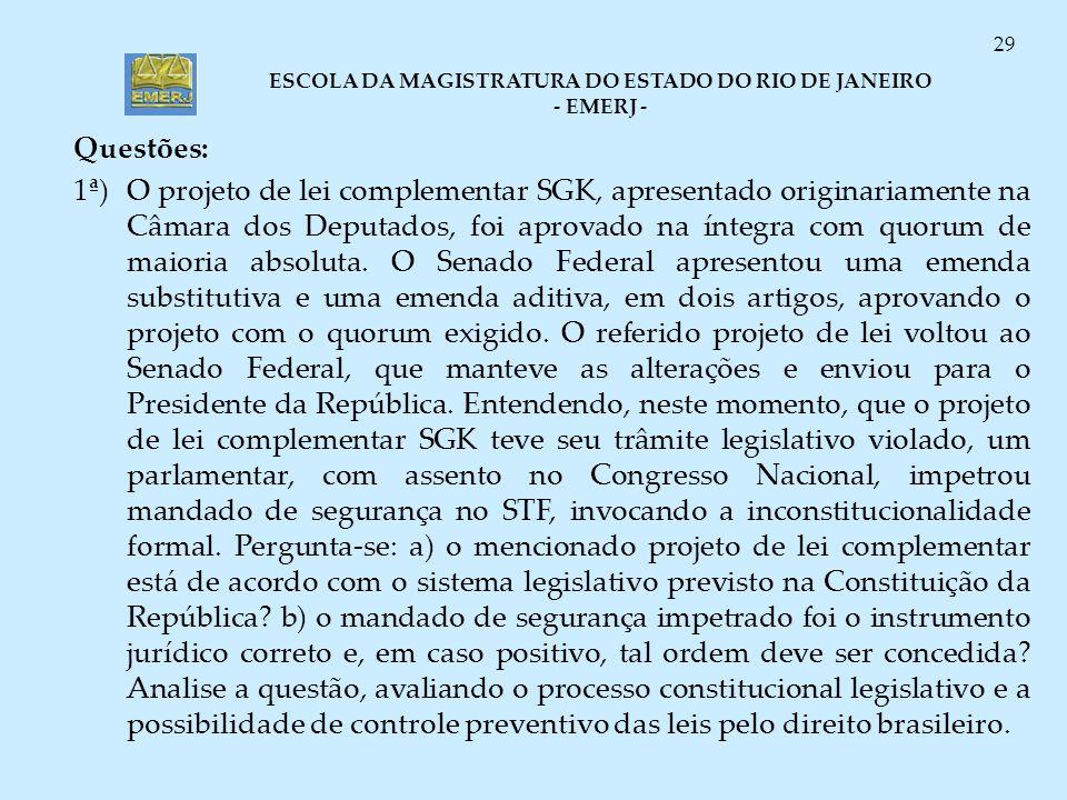 ESCOLA DA MAGISTRATURA DO ESTADO DO RIO DE JANEIRO - EMERJ - 29 Questões: 1ª)O projeto de lei complementar SGK, apresentado originariamente na Câmara