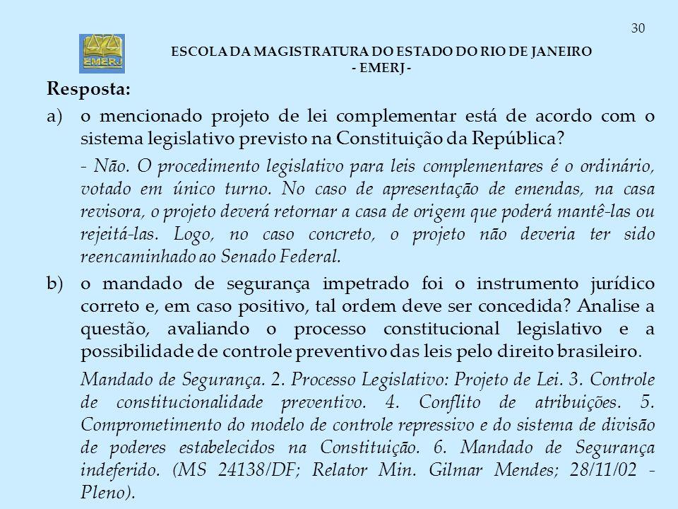 ESCOLA DA MAGISTRATURA DO ESTADO DO RIO DE JANEIRO - EMERJ - 30 Resposta: a)o mencionado projeto de lei complementar está de acordo com o sistema legi