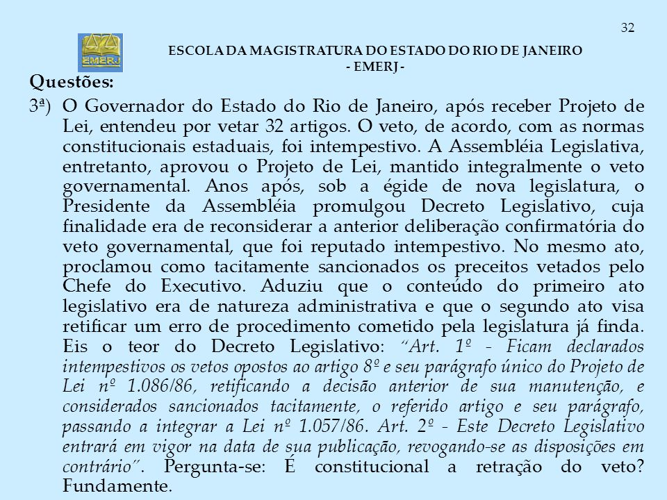 ESCOLA DA MAGISTRATURA DO ESTADO DO RIO DE JANEIRO - EMERJ - 32 Questões: 3ª)O Governador do Estado do Rio de Janeiro, após receber Projeto de Lei, en