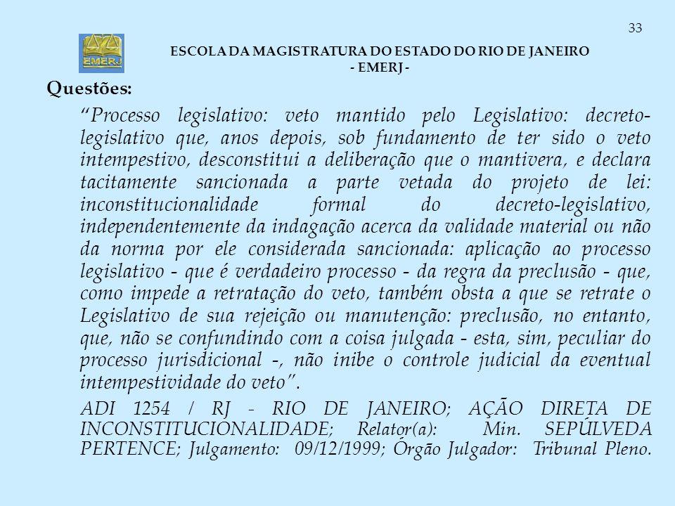 ESCOLA DA MAGISTRATURA DO ESTADO DO RIO DE JANEIRO - EMERJ - 33 Questões: Processo legislativo: veto mantido pelo Legislativo: decreto- legislativo qu