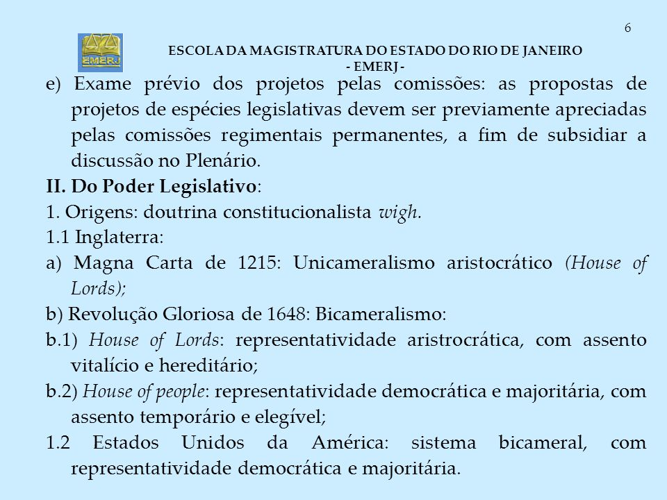 ESCOLA DA MAGISTRATURA DO ESTADO DO RIO DE JANEIRO - EMERJ - 6 e) Exame prévio dos projetos pelas comissões: as propostas de projetos de espécies legi