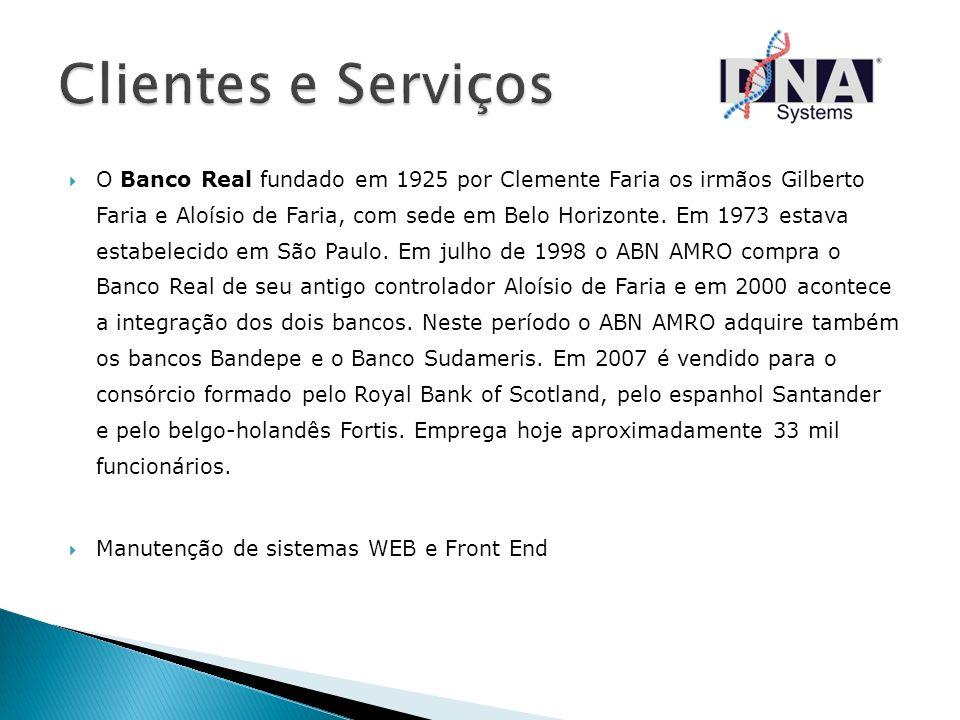 O Banco Real fundado em 1925 por Clemente Faria os irmãos Gilberto Faria e Aloísio de Faria, com sede em Belo Horizonte. Em 1973 estava estabelecido e