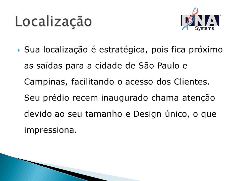 Sua localização é estratégica, pois fica próximo as saídas para a cidade de São Paulo e Campinas, facilitando o acesso dos Clientes. Seu prédio recem