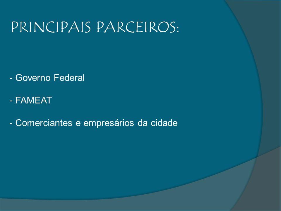 PRINCIPAIS PARCEIROS: - Governo Federal - FAMEAT - Comerciantes e empresários da cidade