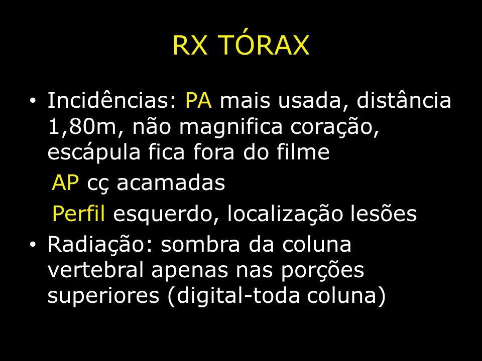 RX TÓRAX Incidências: PA mais usada, distância 1,80m, não magnifica coração, escápula fica fora do filme AP cç acamadas Perfil esquerdo, localização l