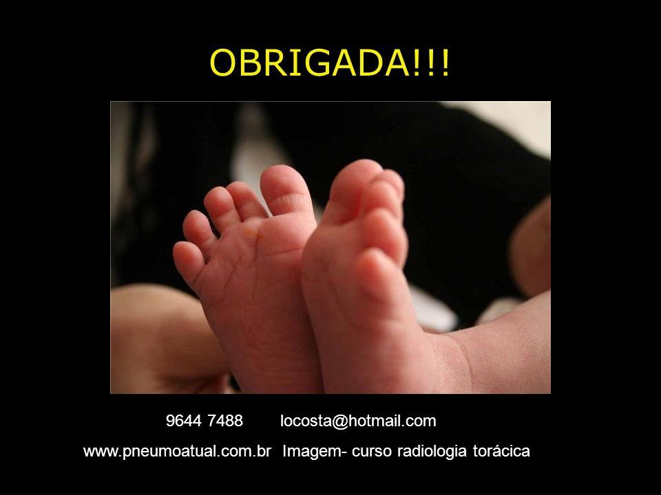 OBRIGADA!!! 9644 7488 locosta@hotmail.com www.pneumoatual.com.br Imagem- curso radiologia torácica