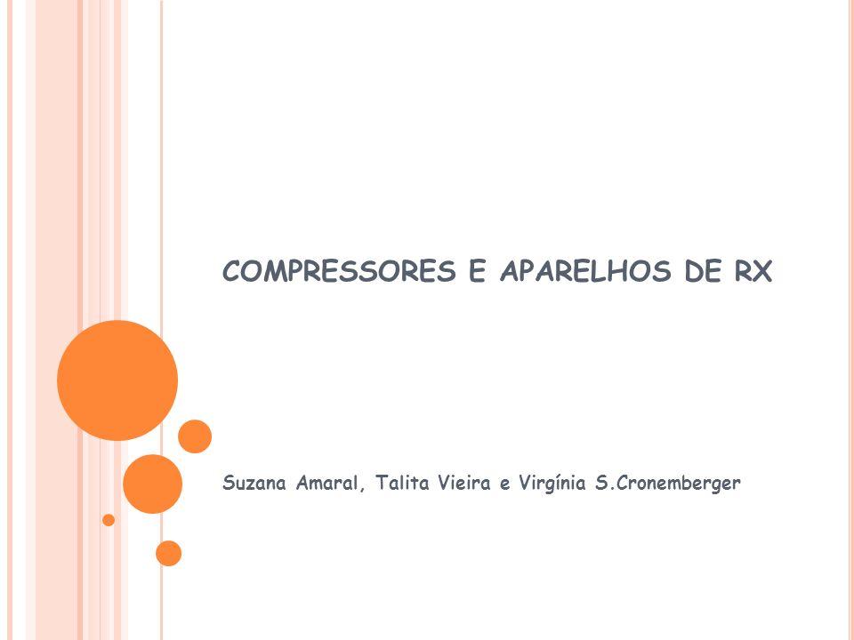 COMPRESSORES E APARELHOS DE RX Suzana Amaral, Talita Vieira e Virgínia S.Cronemberger
