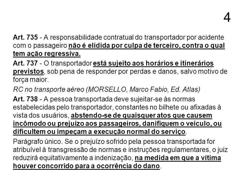 4 Art. 735 - A responsabilidade contratual do transportador por acidente com o passageiro não é elidida por culpa de terceiro, contra o qual tem ação