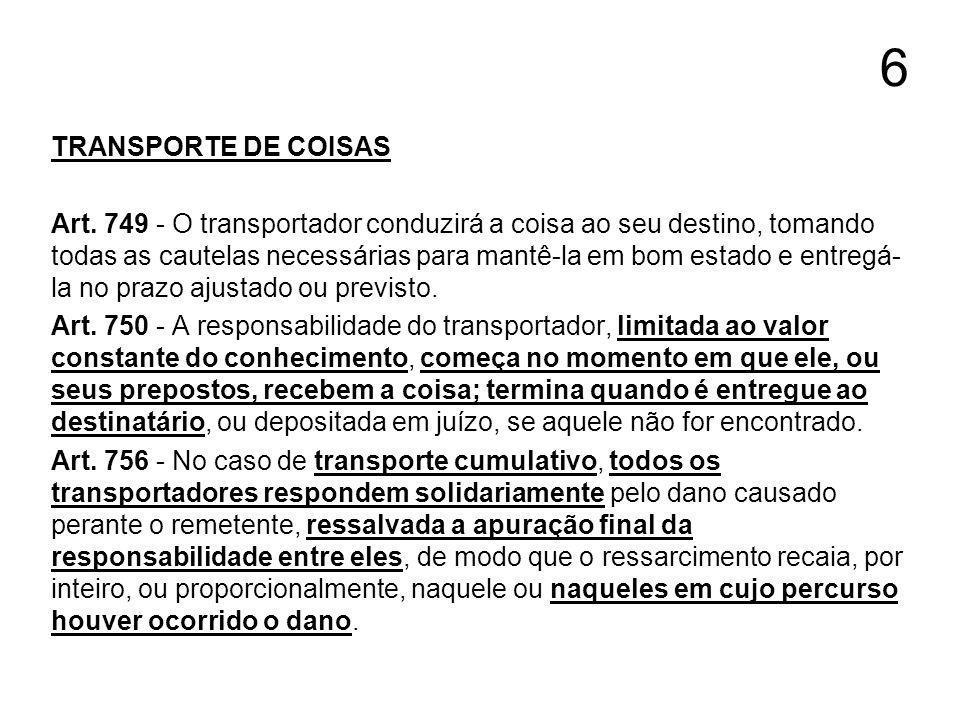6 TRANSPORTE DE COISAS Art. 749 - O transportador conduzirá a coisa ao seu destino, tomando todas as cautelas necessárias para mantê-la em bom estado