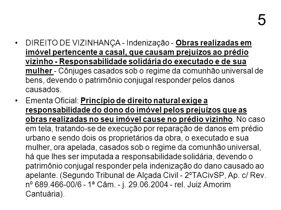 5 DIREITO DE VIZINHANÇA - Indenização - Obras realizadas em imóvel pertencente a casal, que causam prejuízos ao prédio vizinho - Responsabilidade soli