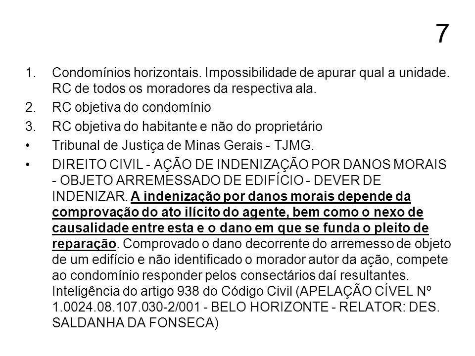 7 1.Condomínios horizontais. Impossibilidade de apurar qual a unidade. RC de todos os moradores da respectiva ala. 2.RC objetiva do condomínio 3.RC ob