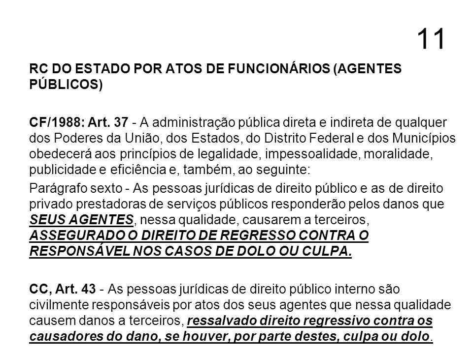 11 RC DO ESTADO POR ATOS DE FUNCIONÁRIOS (AGENTES PÚBLICOS) CF/1988: Art. 37 - A administração pública direta e indireta de qualquer dos Poderes da Un