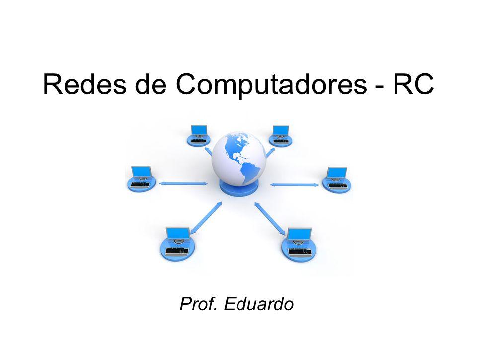 Redes de Computadores - RC Prof. Eduardo