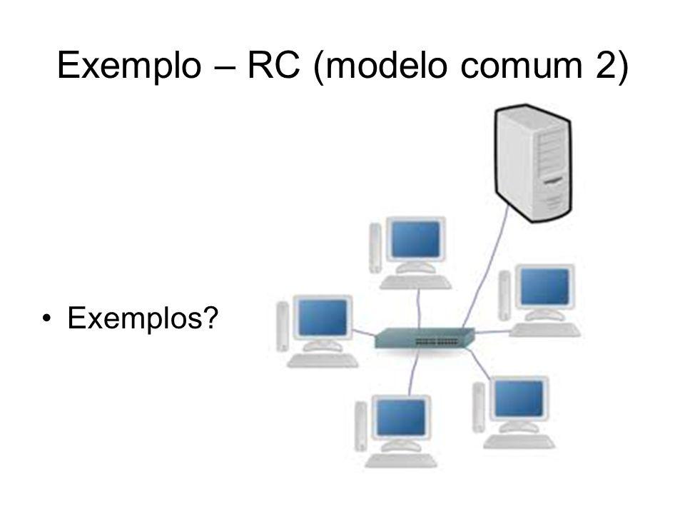 Exemplo – RC (modelo comum 2) Exemplos?
