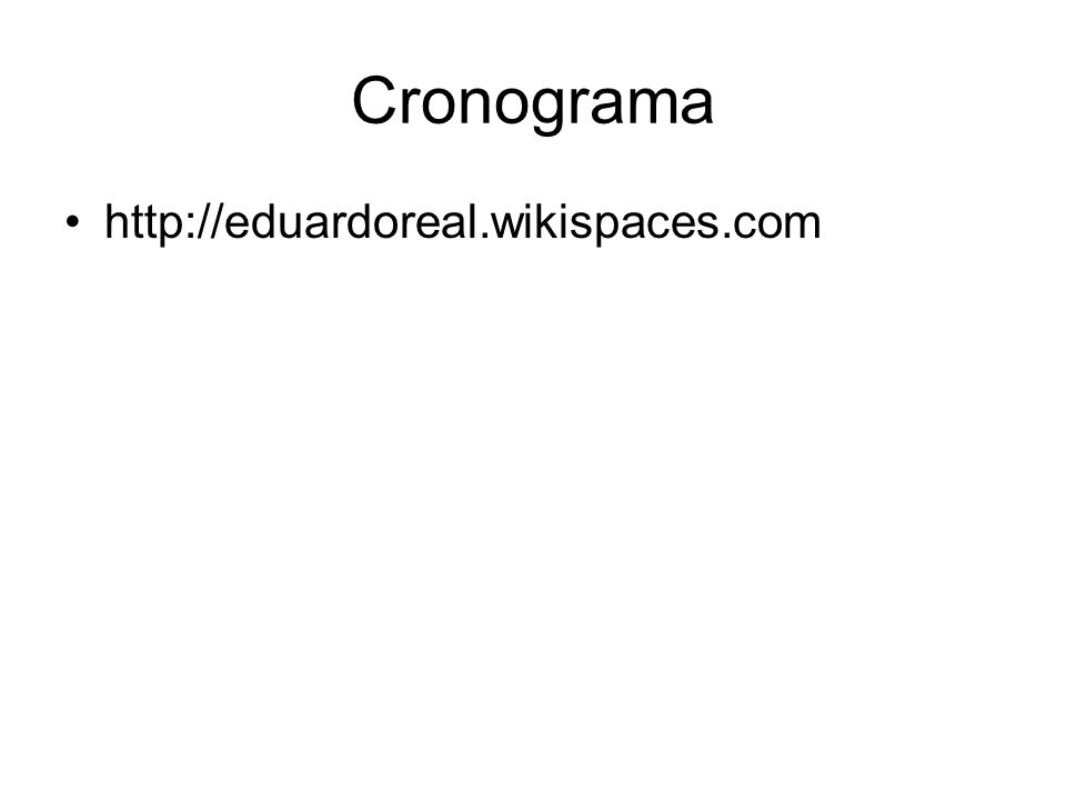 Cronograma http://eduardoreal.wikispaces.com